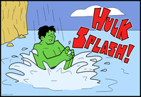 HULK CHECK WATER IS DEEP ENOUGH BEFORE JUMPING IN. HULK VERY SAFETY-CONSCIOUS.