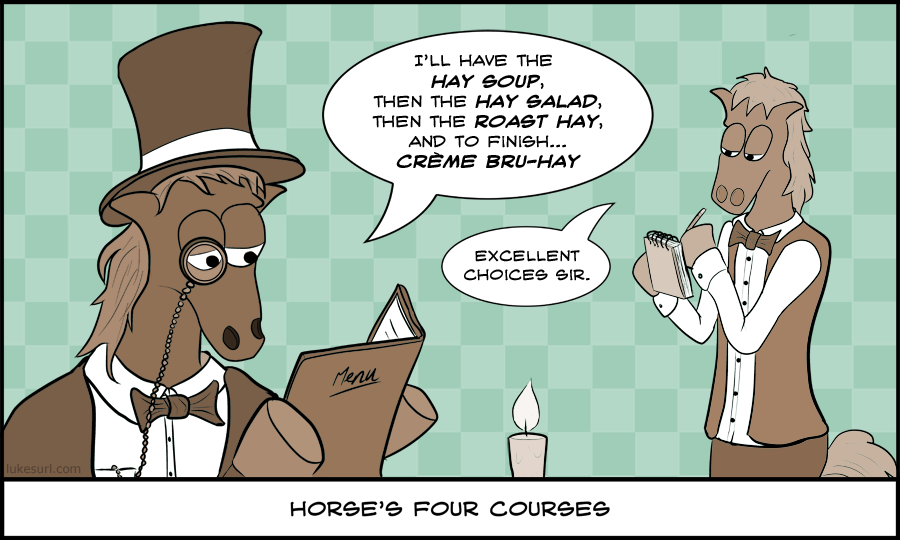 You can lead a horse to water, but he'd prefer to see the wine list.